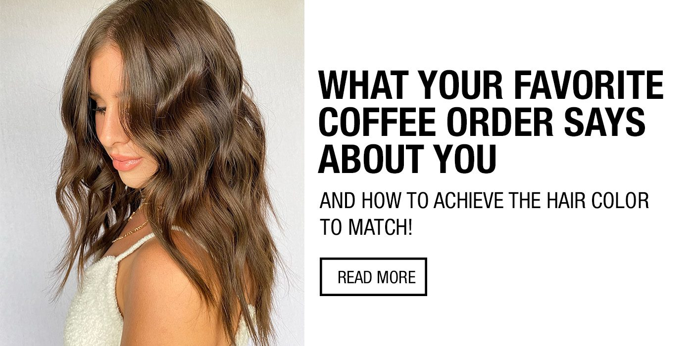 What Your Favorite Coffee Says About Youand How to Achieve the Hair Color to Match